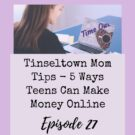 Ep. 27: Tinseltown Mom Tips - 5 Ways Teens Can Make Money Online