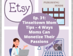 Ep. 31: Tinseltown Mom Tips - 4 Ways Moms Can Monetize Their Passions