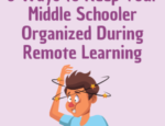 6 Ways to Keep Middle School Kids Organized During Remote Learning