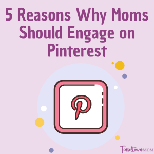 5 Reasons Moms Should Engage on Pinterest