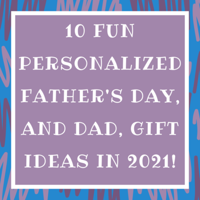 10 Fun Personalized Father's Day and Dad Gift Ideas in 2021
